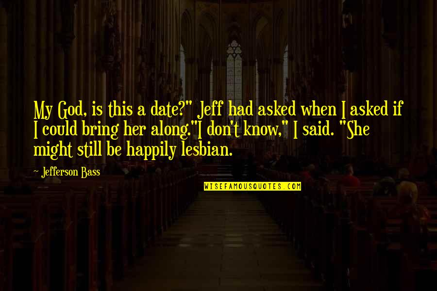 "This Is My Life Quotes By Jefferson Bass: My God, is this a date?"" Jeff had"