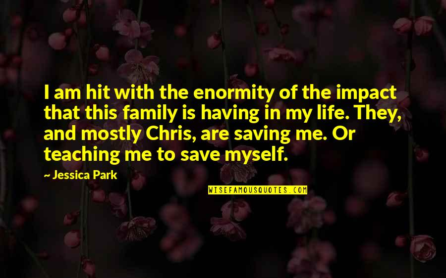This Is My Life Quotes By Jessica Park: I am hit with the enormity of the