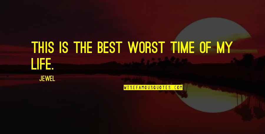 This Is My Life Quotes By Jewel: This is the best worst time of my