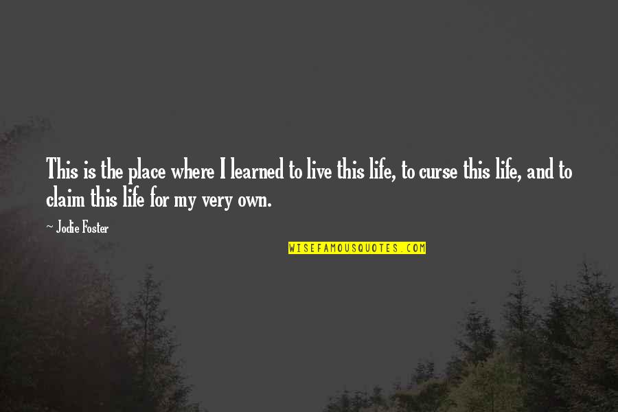 This Is My Life Quotes By Jodie Foster: This is the place where I learned to