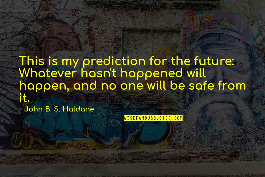 This Is My Life Quotes By John B. S. Haldane: This is my prediction for the future: Whatever