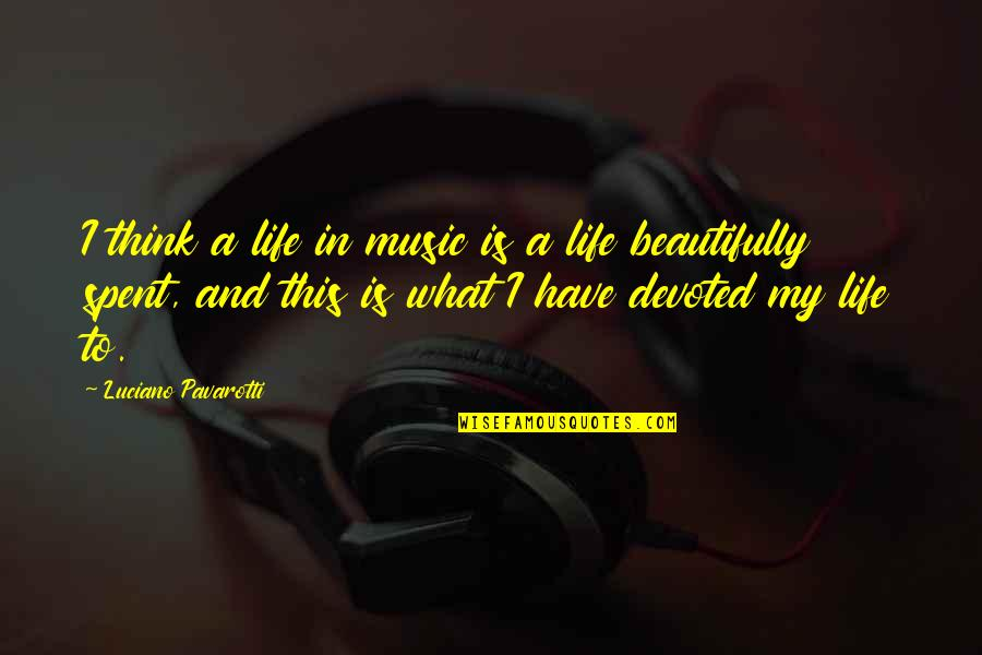 This Is My Life Quotes By Luciano Pavarotti: I think a life in music is a