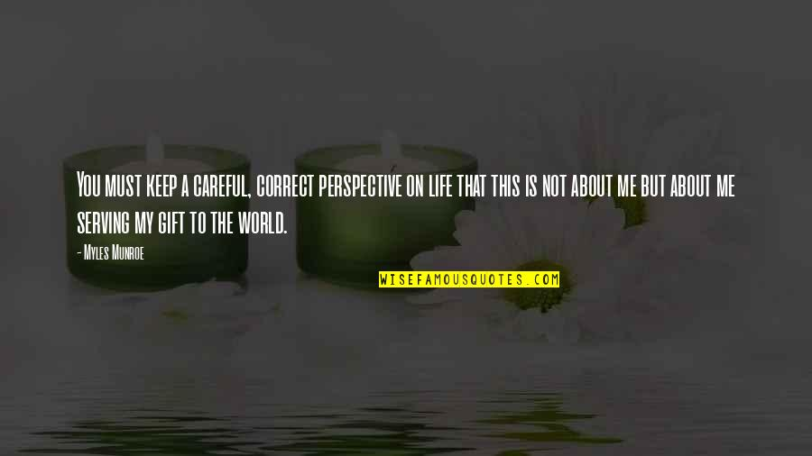 This Is My Life Quotes By Myles Munroe: You must keep a careful, correct perspective on