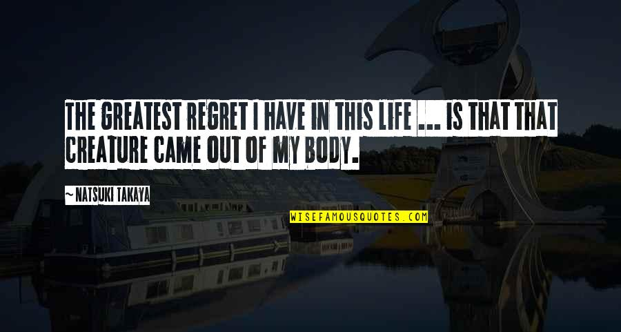 This Is My Life Quotes By Natsuki Takaya: The greatest regret I have in this life
