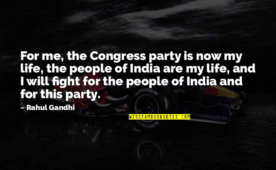 This Is My Life Quotes By Rahul Gandhi: For me, the Congress party is now my
