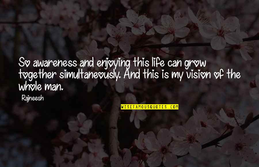 This Is My Life Quotes By Rajneesh: So awareness and enjoying this life can grow