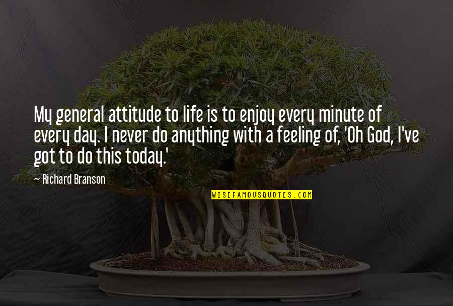 This Is My Life Quotes By Richard Branson: My general attitude to life is to enjoy