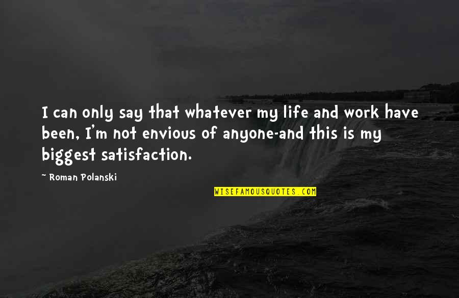 This Is My Life Quotes By Roman Polanski: I can only say that whatever my life