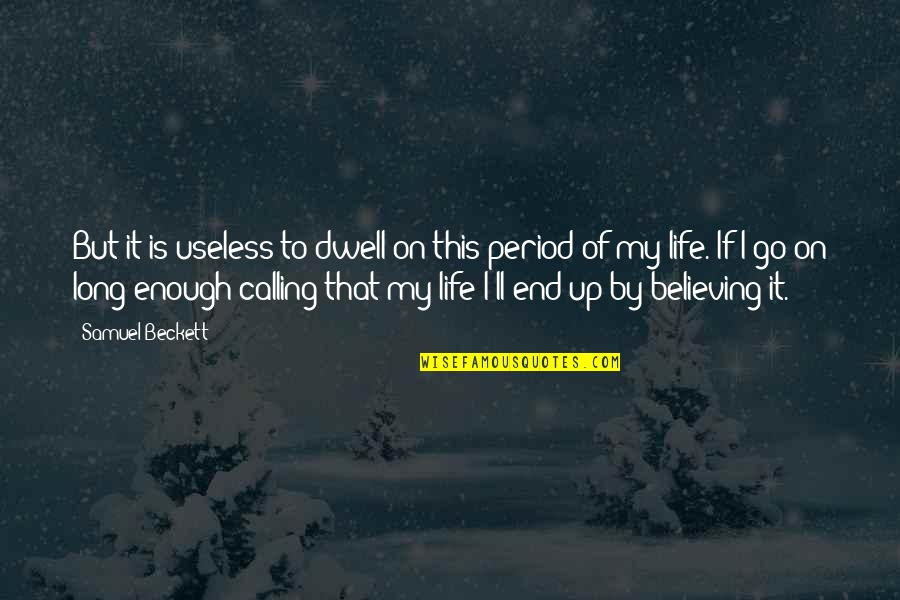 This Is My Life Quotes By Samuel Beckett: But it is useless to dwell on this