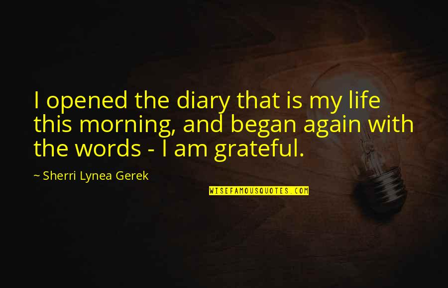 This Is My Life Quotes By Sherri Lynea Gerek: I opened the diary that is my life