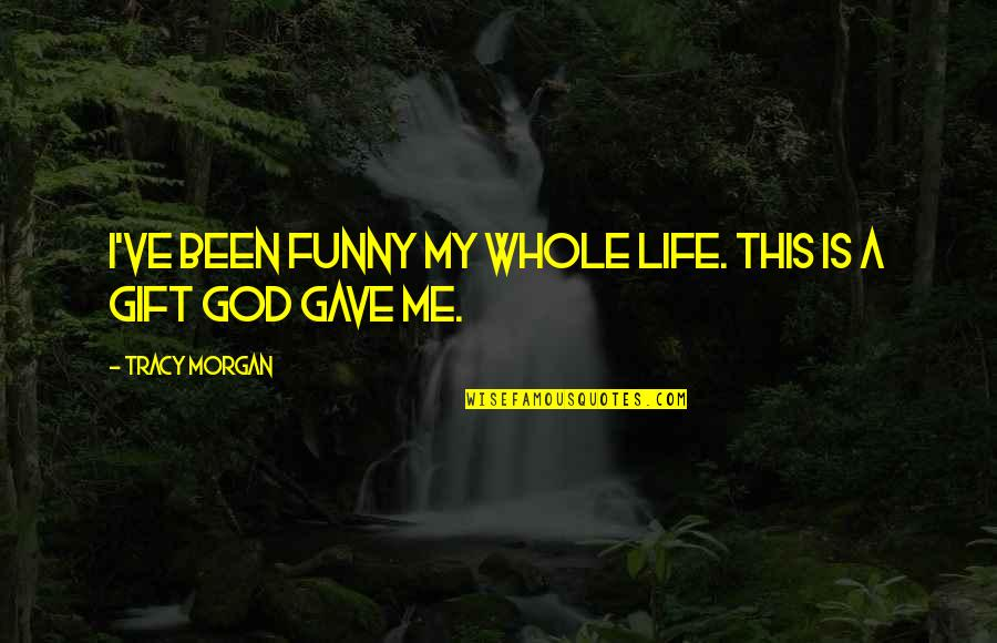 This Is My Life Quotes By Tracy Morgan: I've been funny my whole life. This is