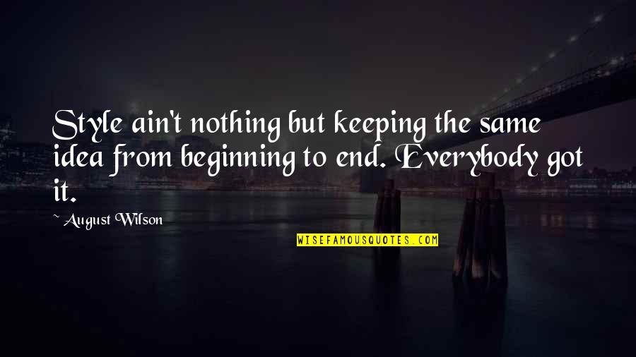 This Is Not The End Only The Beginning Quotes By August Wilson: Style ain't nothing but keeping the same idea