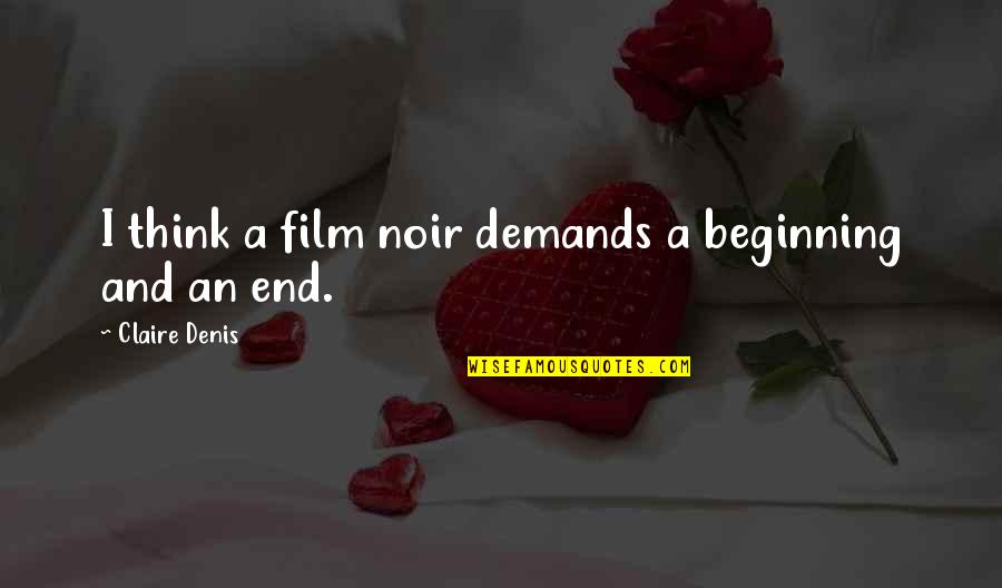 This Is Not The End Only The Beginning Quotes By Claire Denis: I think a film noir demands a beginning