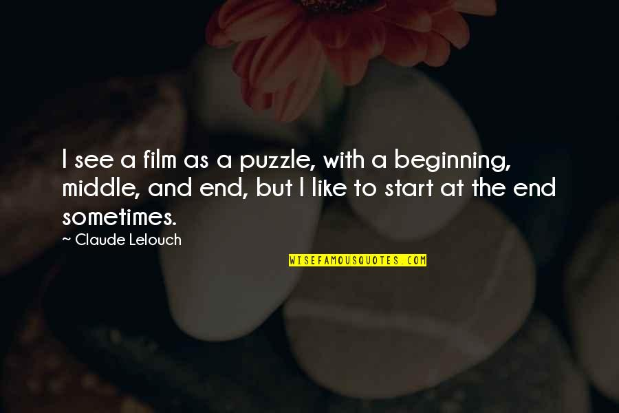 This Is Not The End Only The Beginning Quotes By Claude Lelouch: I see a film as a puzzle, with