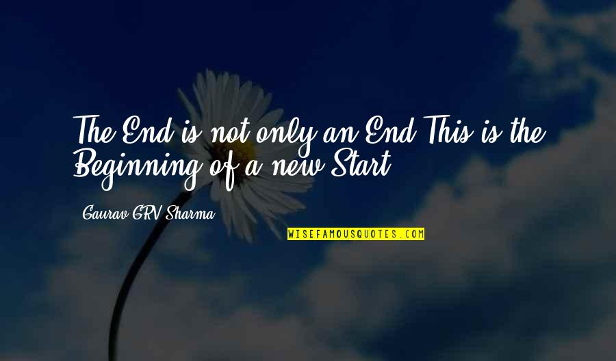 This Is Not The End Only The Beginning Quotes By Gaurav GRV Sharma: The End is not only an End,This is