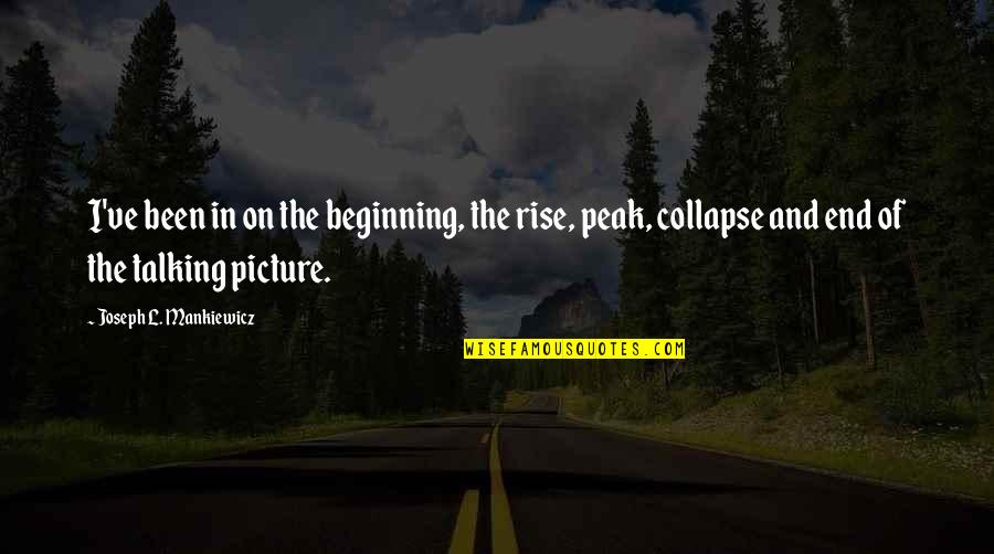 This Is Not The End Only The Beginning Quotes By Joseph L. Mankiewicz: I've been in on the beginning, the rise,