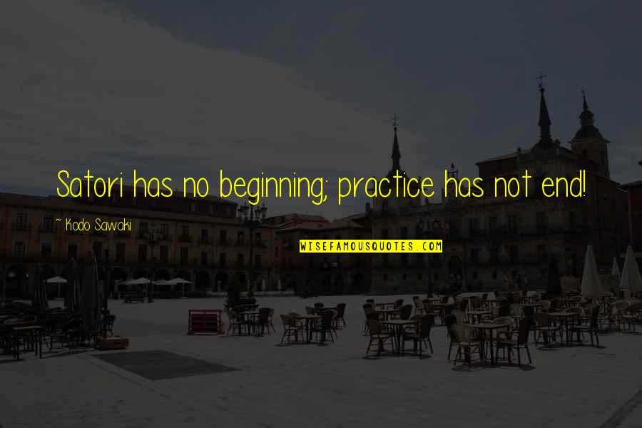 This Is Not The End Only The Beginning Quotes By Kodo Sawaki: Satori has no beginning; practice has not end!