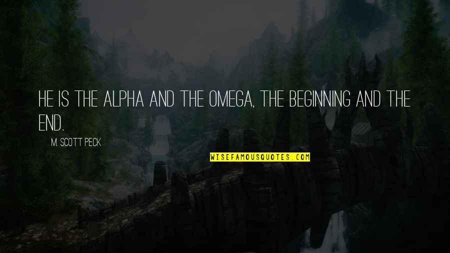 This Is Not The End Only The Beginning Quotes By M. Scott Peck: He is the Alpha and the Omega, the