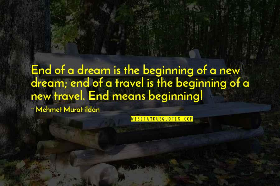 This Is Not The End Only The Beginning Quotes By Mehmet Murat Ildan: End of a dream is the beginning of