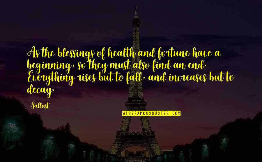 This Is Not The End Only The Beginning Quotes By Sallust: As the blessings of health and fortune have