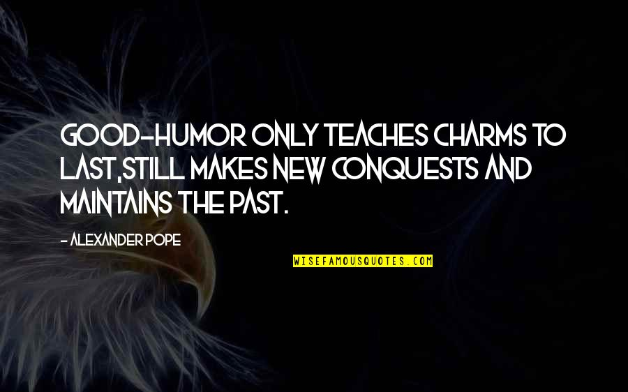 This Is The End Exorcism Quotes By Alexander Pope: Good-humor only teaches charms to last,Still makes new