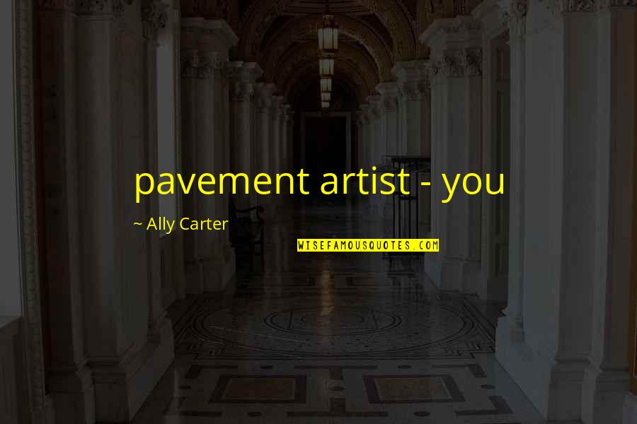 This Is The End Exorcism Quotes By Ally Carter: pavement artist - you