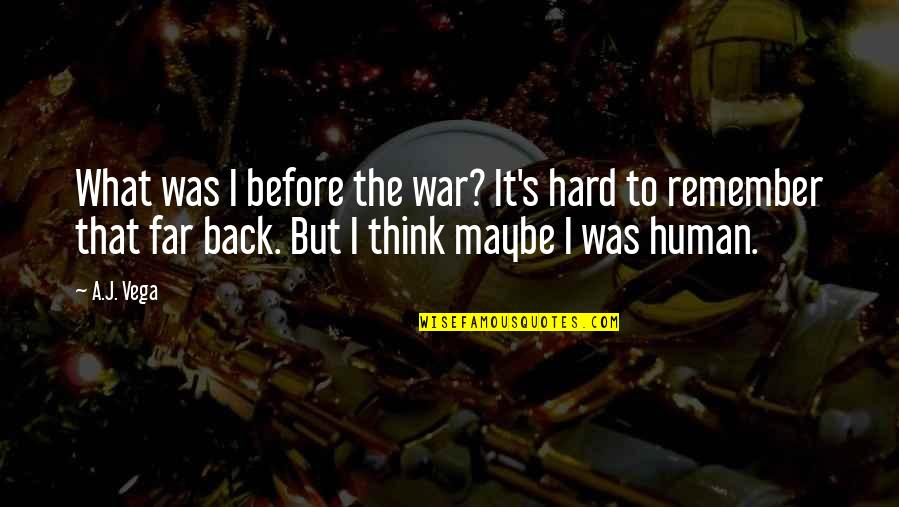 This Is What I Think Of You Quotes By A.J. Vega: What was I before the war? It's hard