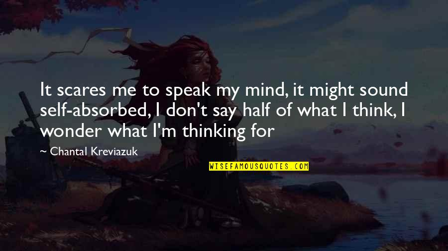 This Is What I Think Of You Quotes By Chantal Kreviazuk: It scares me to speak my mind, it
