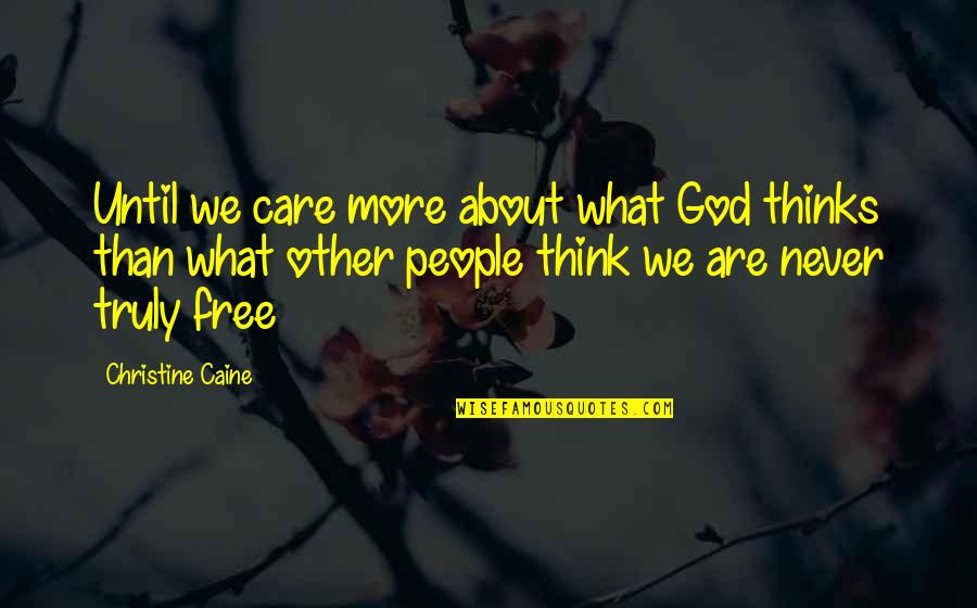 This Is What I Think Of You Quotes By Christine Caine: Until we care more about what God thinks
