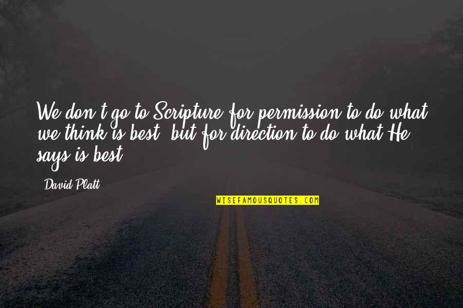 This Is What I Think Of You Quotes By David Platt: We don't go to Scripture for permission to