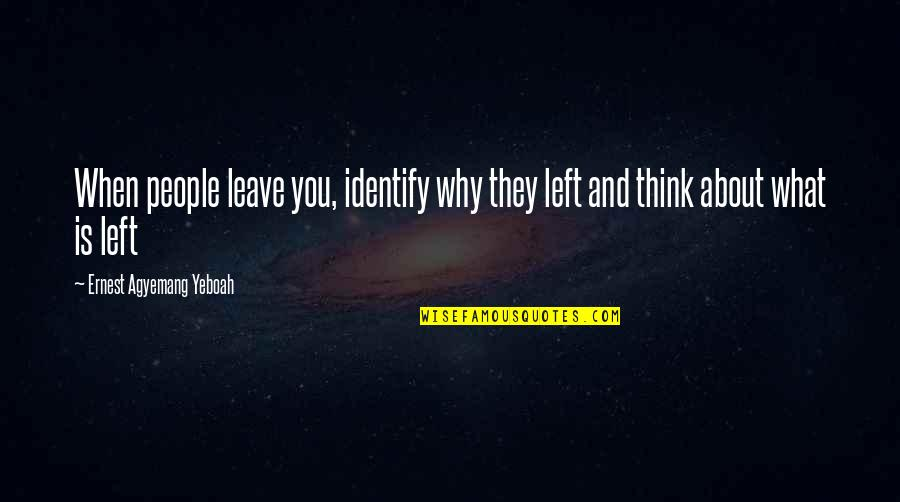 This Is What I Think Of You Quotes By Ernest Agyemang Yeboah: When people leave you, identify why they left