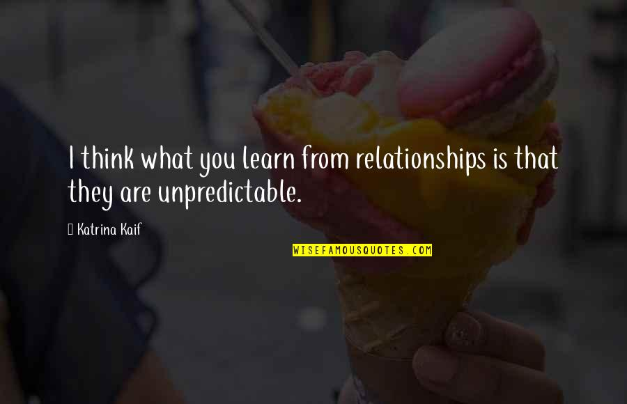 This Is What I Think Of You Quotes By Katrina Kaif: I think what you learn from relationships is