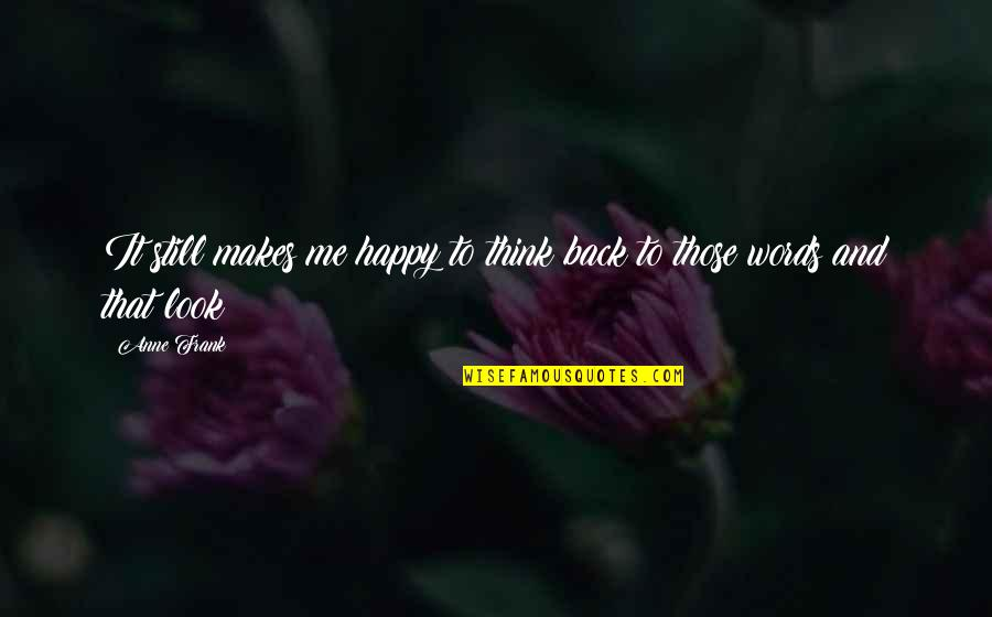 This Makes Me Happy Quotes By Anne Frank: It still makes me happy to think back