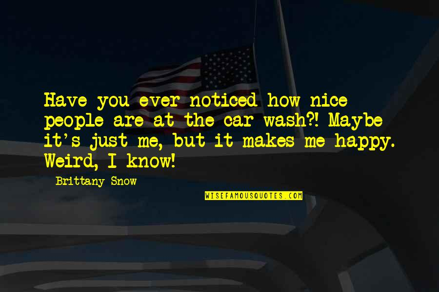 This Makes Me Happy Quotes By Brittany Snow: Have you ever noticed how nice people are