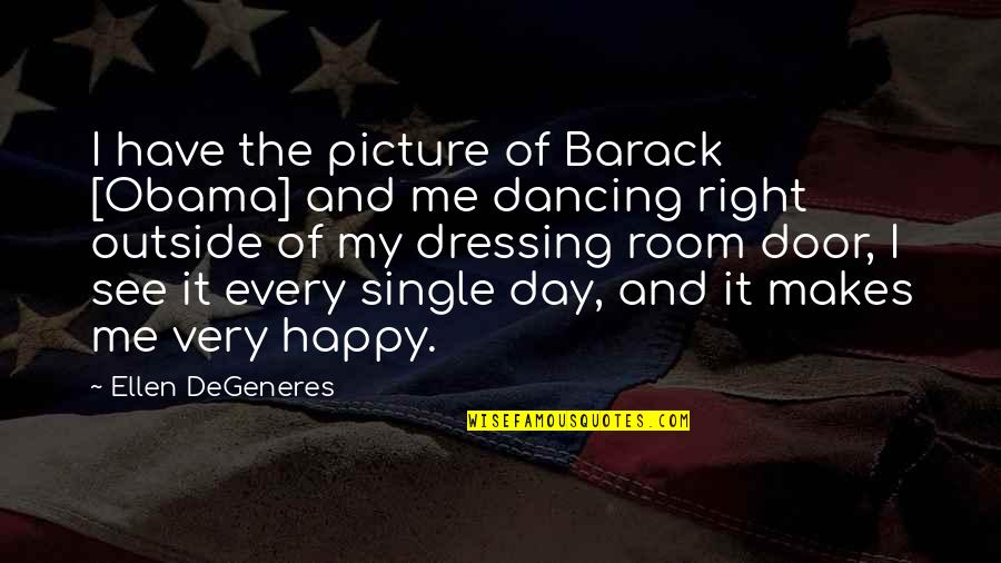 This Makes Me Happy Quotes By Ellen DeGeneres: I have the picture of Barack [Obama] and