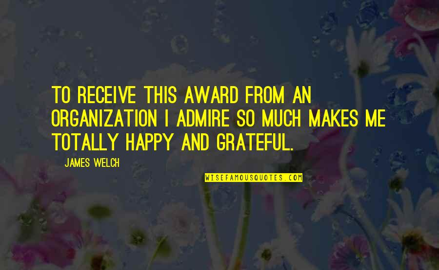 This Makes Me Happy Quotes By James Welch: To receive this award from an organization I
