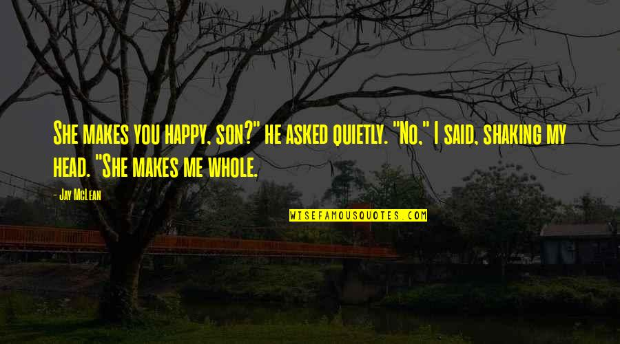"This Makes Me Happy Quotes By Jay McLean: She makes you happy, son?"" he asked quietly."