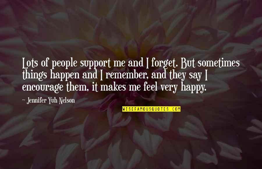 This Makes Me Happy Quotes By Jennifer Yuh Nelson: Lots of people support me and I forget.