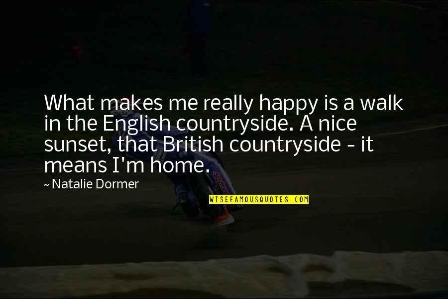 This Makes Me Happy Quotes By Natalie Dormer: What makes me really happy is a walk