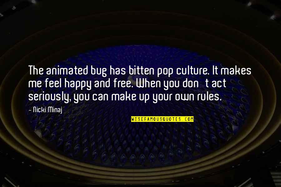 This Makes Me Happy Quotes By Nicki Minaj: The animated bug has bitten pop culture. It
