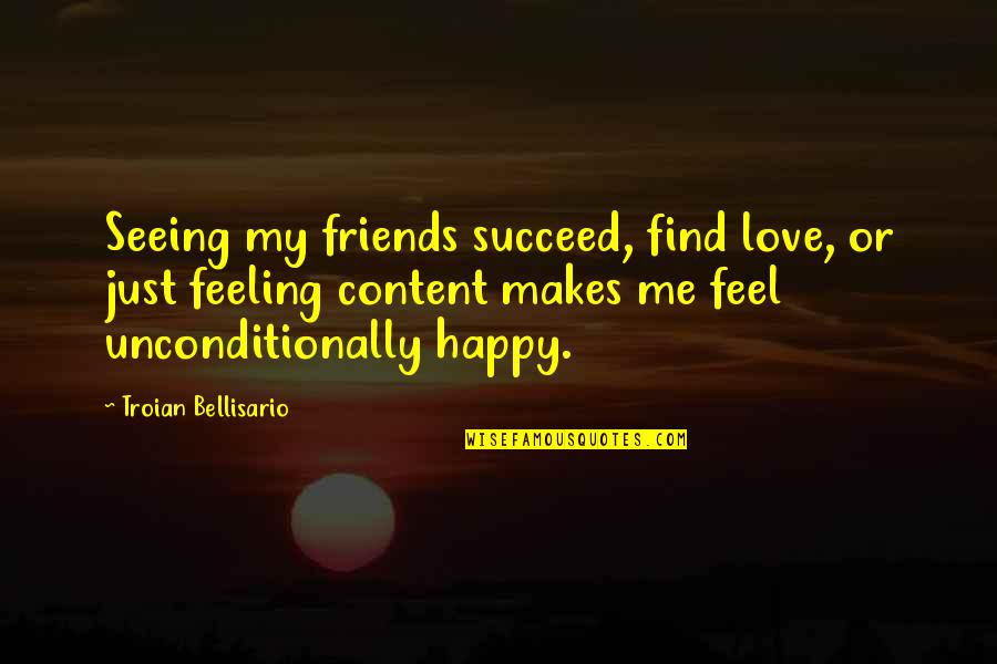 This Makes Me Happy Quotes By Troian Bellisario: Seeing my friends succeed, find love, or just