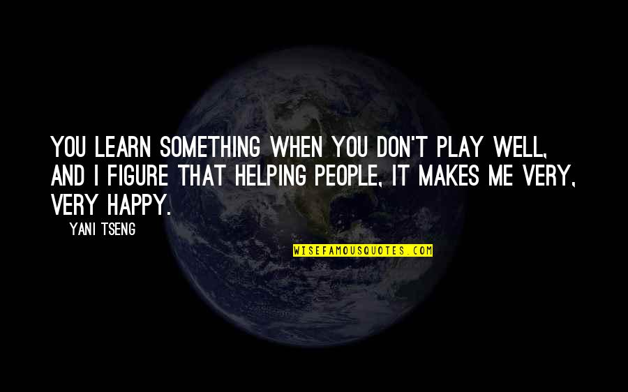 This Makes Me Happy Quotes By Yani Tseng: You learn something when you don't play well,
