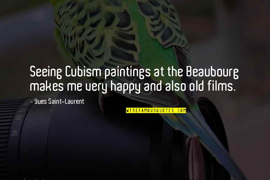 This Makes Me Happy Quotes By Yves Saint-Laurent: Seeing Cubism paintings at the Beaubourg makes me
