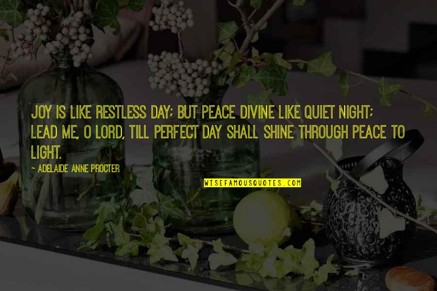 This Perfect Day Quotes By Adelaide Anne Procter: Joy is like restless day; but peace divine