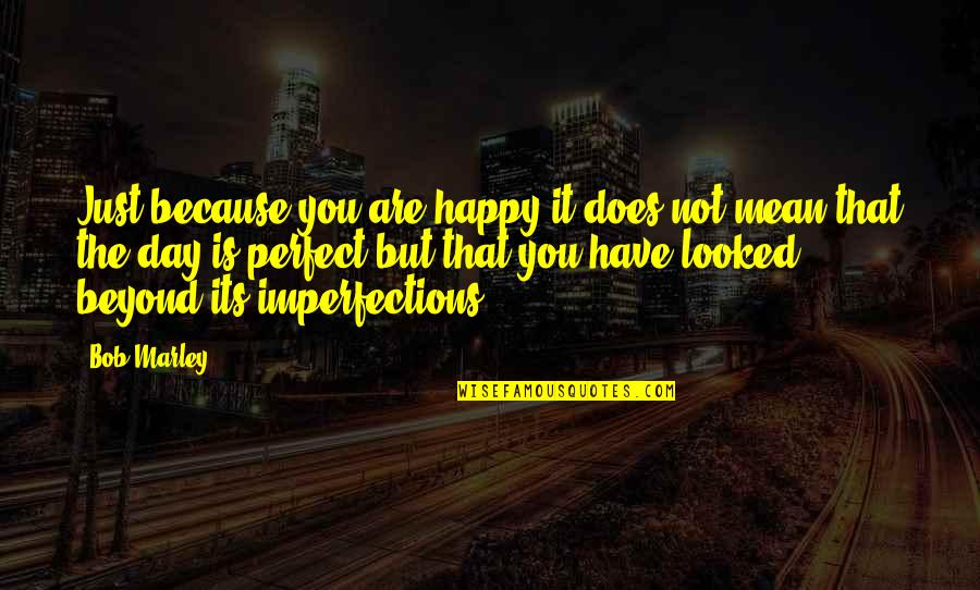 This Perfect Day Quotes By Bob Marley: Just because you are happy it does not
