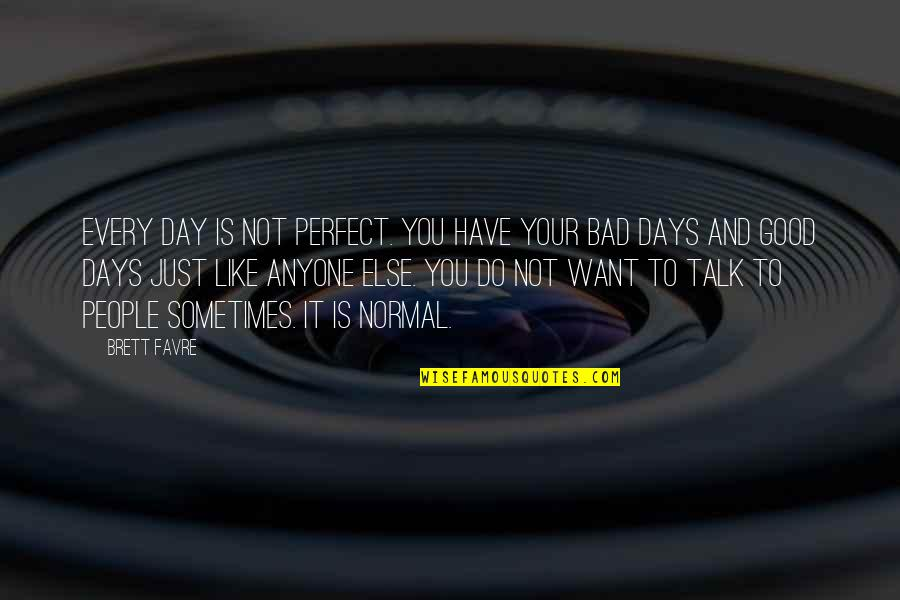 This Perfect Day Quotes By Brett Favre: Every day is not perfect. You have your