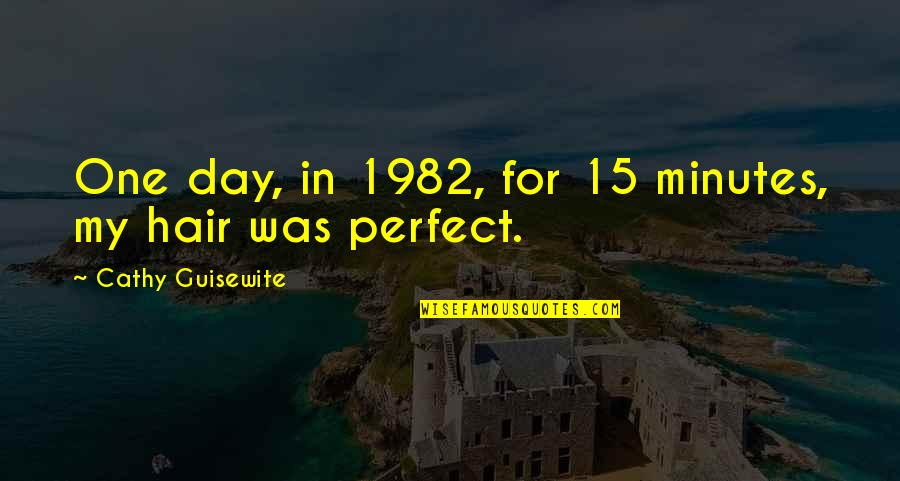 This Perfect Day Quotes By Cathy Guisewite: One day, in 1982, for 15 minutes, my