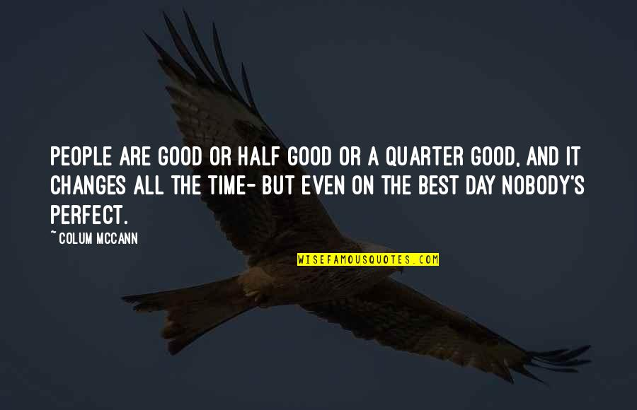 This Perfect Day Quotes By Colum McCann: People are good or half good or a