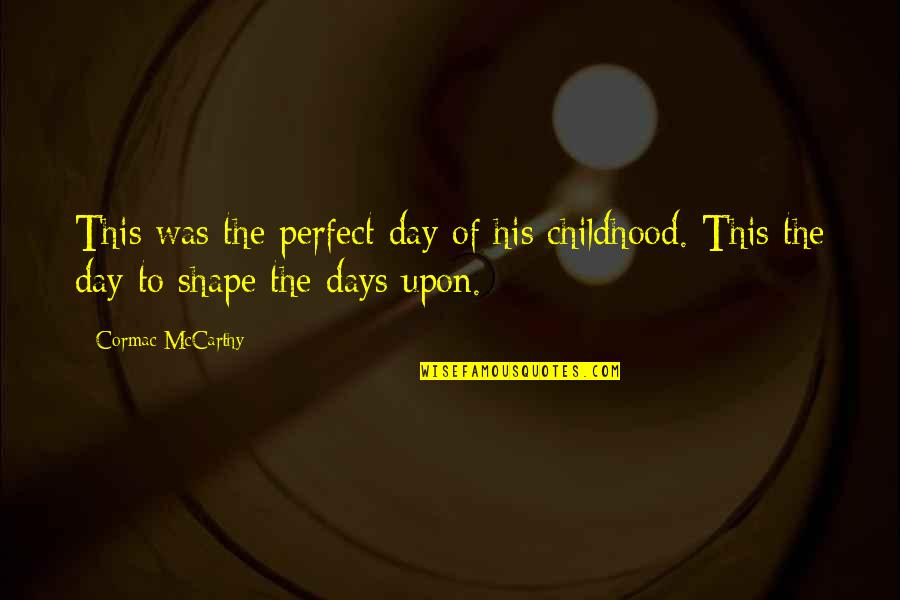 This Perfect Day Quotes By Cormac McCarthy: This was the perfect day of his childhood.