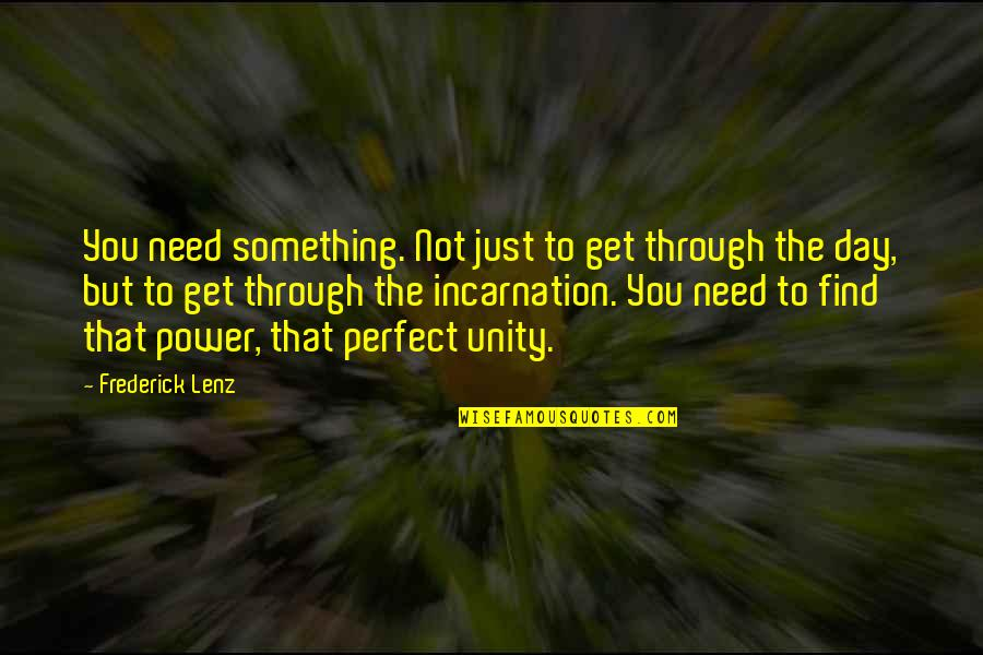 This Perfect Day Quotes By Frederick Lenz: You need something. Not just to get through